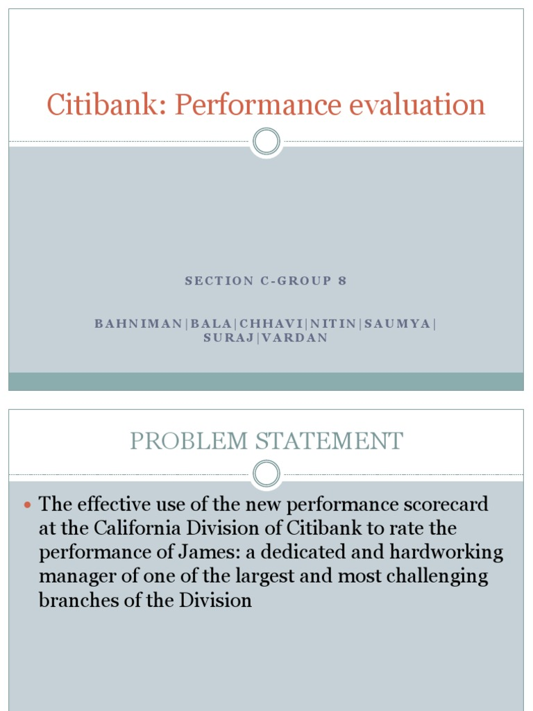case study citibank n Citibank has introduced a new, comprehensive system of performance indicators regional president struggling with a difficult decision: how to evaluate an outstanding branch manager, who scored poorly on an important measure of customer satisfaction.