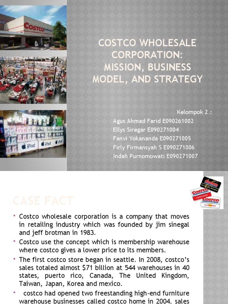 costco wholesale corporation mission business model and Case 2 assignment questions costco wholesale corp: mission, business model, and strategy 1 what is costco's business model is the company's business model appealing why or why not 2 what are the chief elements of costco's strategy how good is the strategy 3 do you think jim sinegal is.