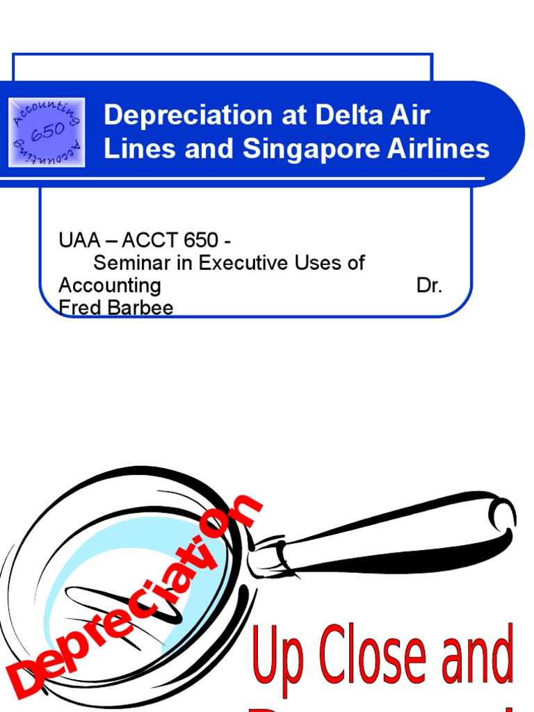 depreciation at delta air Depreciation policy for delta air lines and singapore airlines are compared and contrasted against a summary of the operating data of each airline.