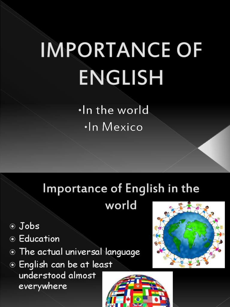 impotance of english 112 importance of english: english has been the considered to be the first global lingua franca in today's modern world the english language has become part and parcel of.