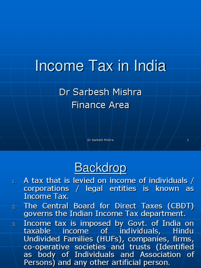 income tax in india Detailed description of taxes on individual income in india taxation of individuals in india is primarily based on their residential status in the relevant tax year.
