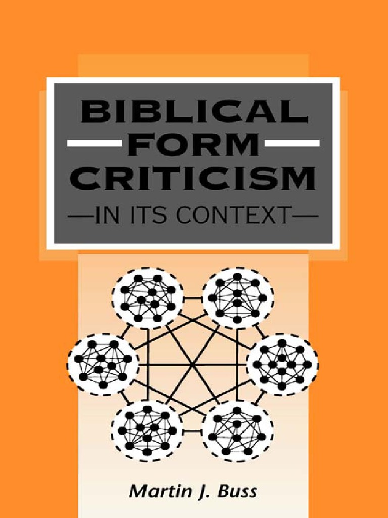 form criticism Biblical criticism in its fullest comprehension is the examination of the literary origins and historical values of the books composing the bible, with the state in which these exist at the present day.