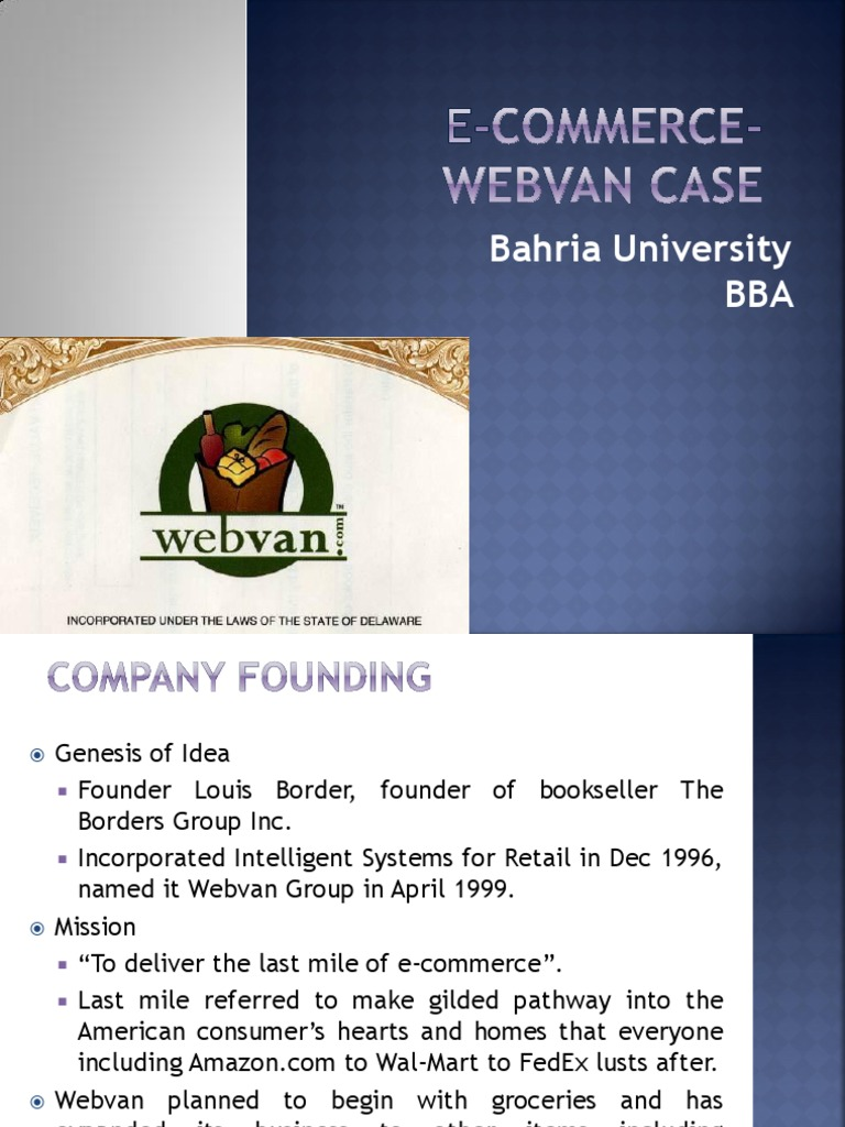 webvan failure Webvan used its money in two basic ways: to build up an expensive infrastructure and to expand rapidly across the country webvan spent huge sums on high-tech.