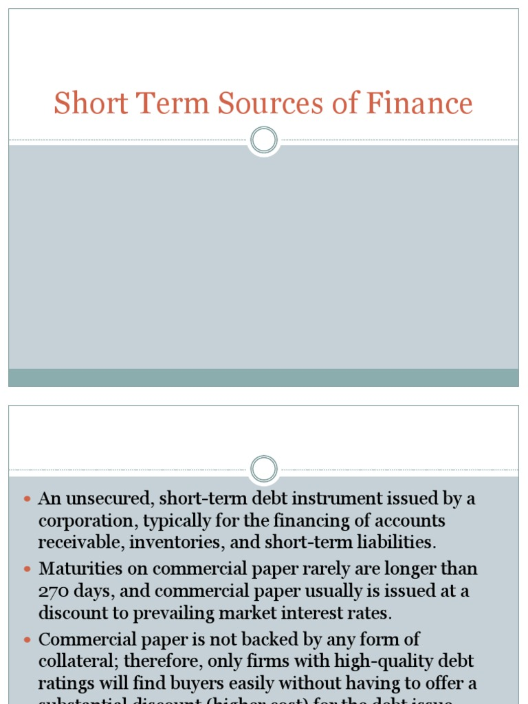 short term sources of finance Important sources of short term financial planning are as follows: first of all short-term financial planning must make a forecast of future cash flows it has two objectives – first, to decide whether the company will have surplus cash or cash deficit and second, whether it is of temporary or permanent nature.