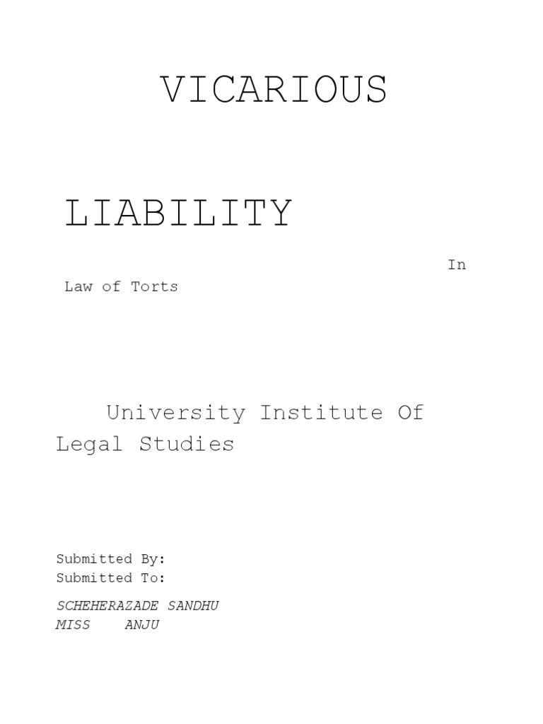 the main justification for vicarious liability Reasons for vicarious liability according to michael a jones, textbook on torts, 2000, p379, several reasons have been advanced as a justification for the imposition of vicarious liability.
