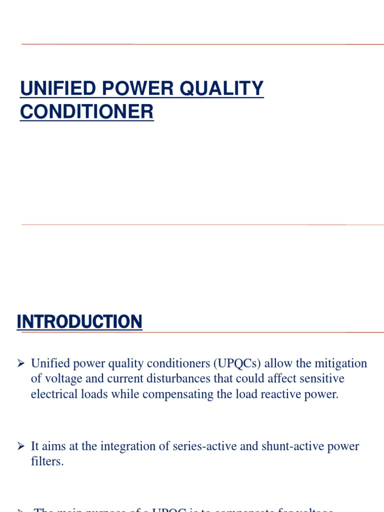 unified power quality conditioner engineering essay Integral (pi), unified power-quality conditioner (upqc) i introduction the use of electronic controllers in the electric power-supply system has become very common.