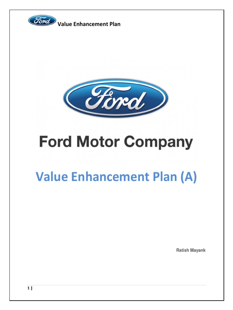 ford motor company s value enhancement plan case study Ford motor company was founded by henry ford and 11 investors in1903 ford motor company's value enhancement plan (a) therefore it would appear that ford does have too much cash and is also not utilising it very well.