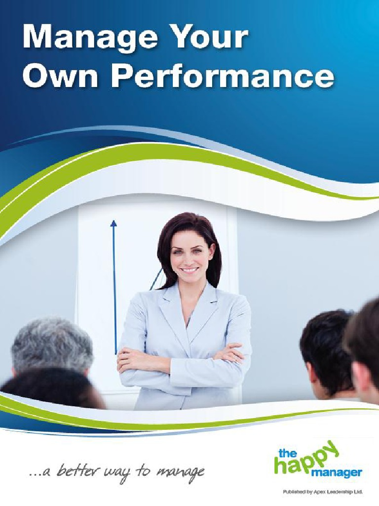 """manage your own performance Manage your own performance in our teched-up and super busy world, where we are taught to outsource as much as we can, there are some things that we just need to keep to ourselves one of those is our own """"performance management."""
