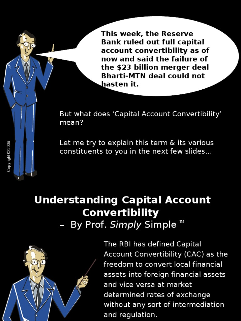 capital account convertibility in india However, fuller convertibility has been in force since 1993-94 with respect to the current account, currency on account of the capital account is only partially allowed in the country in order to study the feasibility of the cac, the reserve bank of india (rbi) set up the committee on capital account convertibility with s s tarapore as its head in.