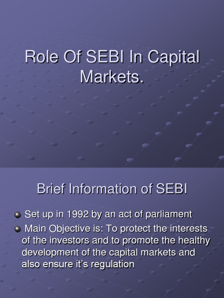 role of sebi in stock market The sebi, that is, the securities and the exchange board of india, is the national regulatory body for the securities market, set up under the securities and exchange board of india act, 1992, to protect the interest of investors in securities and to promote the development of, and to regulate the.